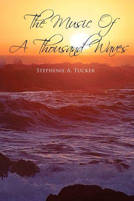 The Music of a Thousand Waves Stephenie Tucker