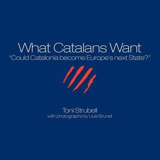 What Catalans Want Toni Strubell
