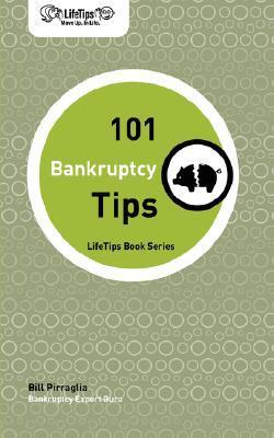 Lifetips 101 Bankruptcy Tips  by  Bill Pirraglia