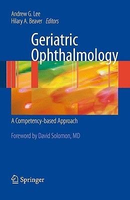 Geriatric Ophthalmology: A Competency Based Approach  by  Andrew G. Lee