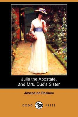 Julia the Apostate, and Mrs. Duds Sister  by  Josephine Daskam Bacon