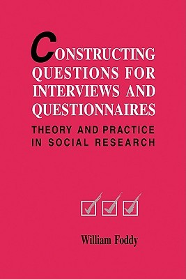 Constructing Questions for Interviews and Questionnaires William Foddy