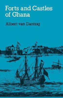 Forts and Castles of Ghana Albert van Dantzig