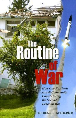 The Routine of War: How One Northern Israeli Community Coped During the Second Lebanon War B. Schoenfeld