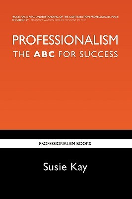 Professionalism the ABC for Success Susie Kay