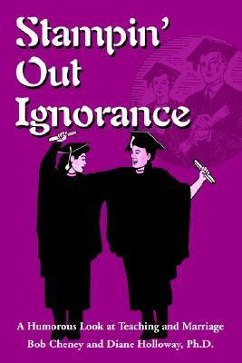 Stampin Out Ignorance: A Humorous Look at Teaching and Marriage  by  Bob Cheney