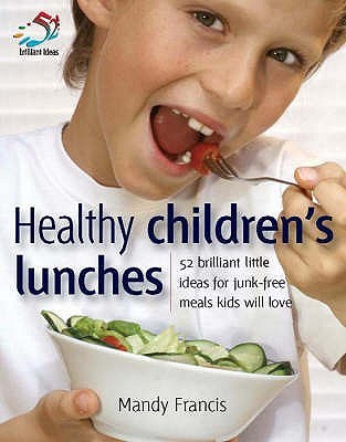 Healthy Childrens Lunches (52 Brilliant Little Ideas) Mandy Francis
