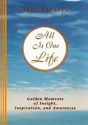 All is One Life: Golden Moments of Insight, Inspiration and Awareness  by  Bert Gerlitz