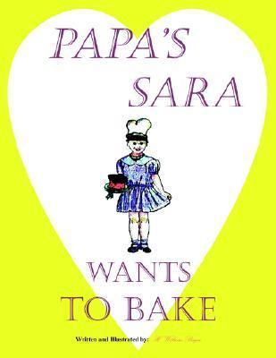 Papas Sara Wants to Bake  by  H. William Berger