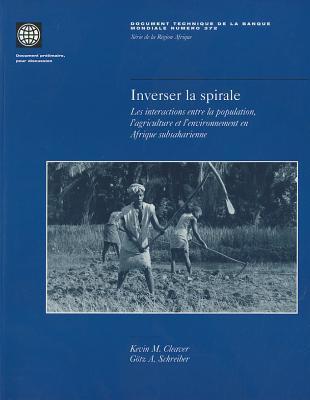 Inverser la Spirale: Les Interactions Entre la Population, LAgriculture Et LEnvironment En Afrique Subsaharienne  by  Kevin M. Cleaver