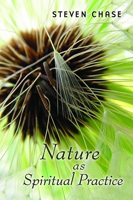 Nature as Spiritual Practice  by  Steven Chase