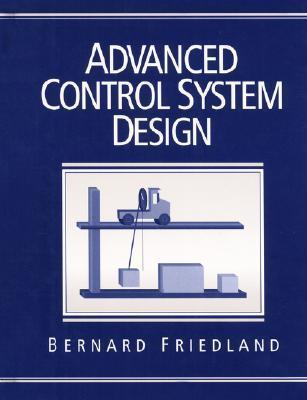 Advanced Control Systems Design  by  Bernard Friedland
