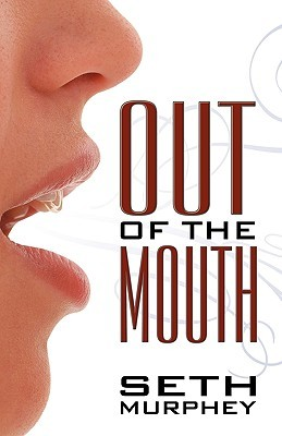Out of the Mouth  by  Seth Murphey