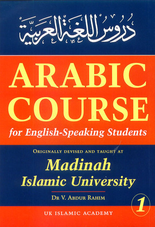 Arabic Course for English-Speaking Students: Originally Devised and Taught at Madinah Islamic University (#1) V. Abdur Rahim