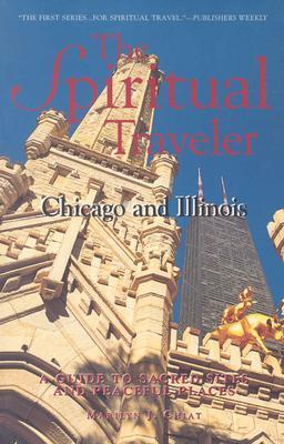 Chicago and Illinois: A Guide to Sacred Sites and Peaceful Places Marilyn Joyce Segal Chiat