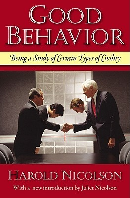 Good Behavior: Being a Study of Certain Types of Civility Harold Nicolson