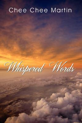 Whispered Words  by  Chee Chee Martin