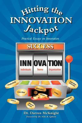 Hitting the Innovation Jackpot: Practical Essays on Innovation Darren McKnight
