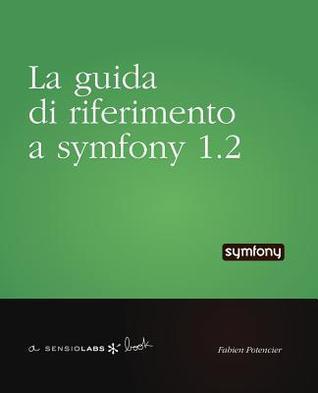 La Guida Di Riferimento a Symfony 1.2  by  Fabien Potencier