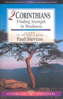 2 Corinthians: Finding Strength in Weakness  by  Paul Stevens