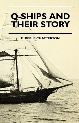 Q-Ships and Their Story  by  E. Keble Chatterton
