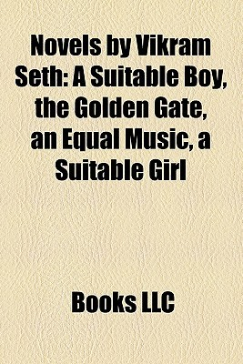 Novels Vikram Seth: A Suitable Boy, the Golden Gate, an Equal Music, a Suitable Girl by Books LLC
