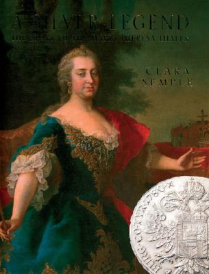 A Silver Legend: The Story of the Maria Theresa Thaler  by  Clara Semple