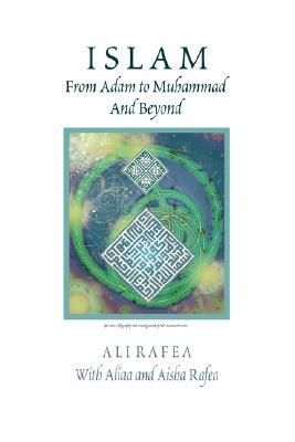 Islam from Adam to Muhammad and Beyond  by  Aliaa Rafea