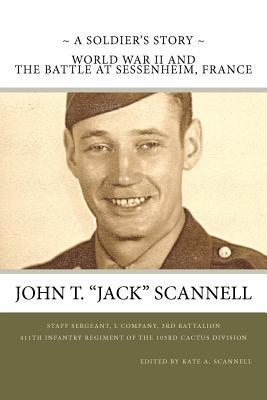 A Soldiers Story -- World War II and the Battle at Sessenheim, France  by  John T. Scannell