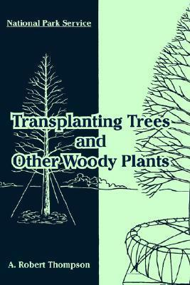 Transplanting Trees and Other Woody Plants A. Robert Thompson