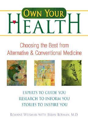 Own Your Health: Choosing the Best from Alternative and Conventional Medicine  by  Roanne Weisman