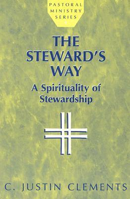 The Stewards Way: A Spirituality of Stewardship C. Justin Clements