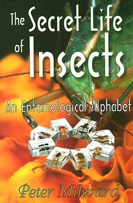 The Secret Life Of Insects: An Entomological Alphabet  by  Peter Milward
