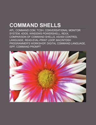 Command Shells: APL, Command.Com, Tcsh, Conversational Monitor System, 4dos, Windows Powershell, REXX, Comparison of Command Shells  by  Source Wikipedia
