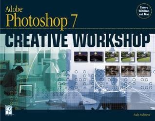 Adobe Photoshop 7 Creative Workshop  by  Andy Anderson