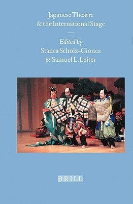 Japanese Theatre and the International Stage Japanese Theatre and the International Stage  by  Stanca Scholz-Cionca
