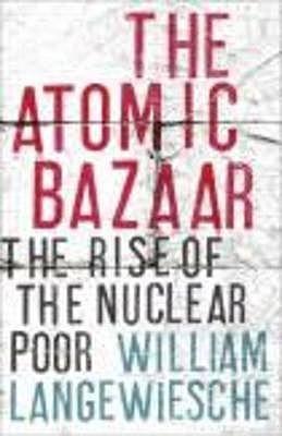 Atomic Bazaar William Langewiesche