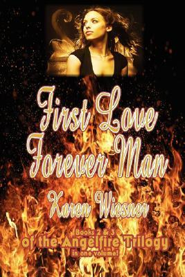 First Love / Forever Man (Angelfire Trilogy, #2-3)  by  Karen Wiesner