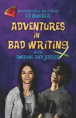 Adventures in Bad Writing with Dwayne and Jessica Ed Buhrer