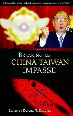 Breaking the China-Taiwan Impasse Donald S. Zagoria