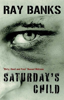 Saturdays Child  by  Ray Banks
