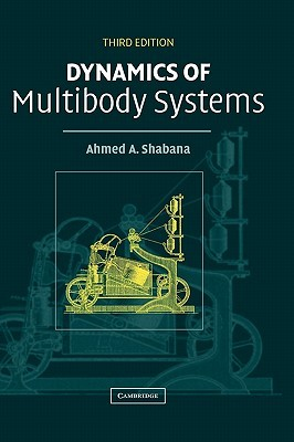 Dynamics of Multibody Systems, Third Edition  by  Ahmed A. Shabana