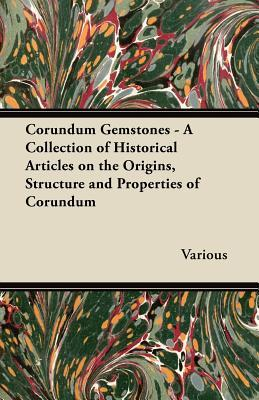 Corundum Gemstones - A Collection of Historical Articles on the Origins, Structure and Properties of Corundum  by  Various