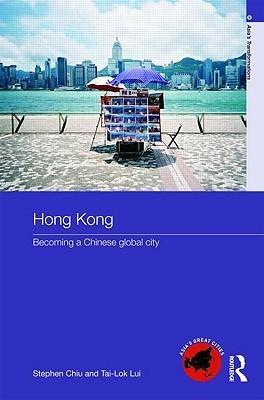 Hong Kong: The Global City Stephen Wing-Kai Chiu