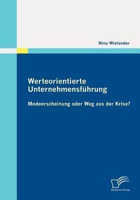 Werteorientierte Unternehmensf Hrung: Modeerscheinung Oder Weg Aus Der Krise?  by  Nina Wielander
