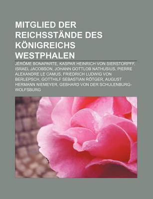 Mitglied Der Reichsst Nde Des K Nigreichs Westphalen: J R Me Bonaparte, Kaspar Heinrich Von Sierstorpff, Israel Jacobson Source Wikipedia