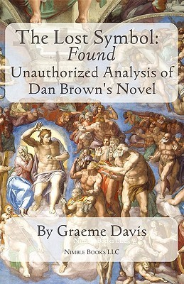 The Lost Symbol -- Found: Unauthorized Analysis of Dan Browns Novel Graeme  Davis