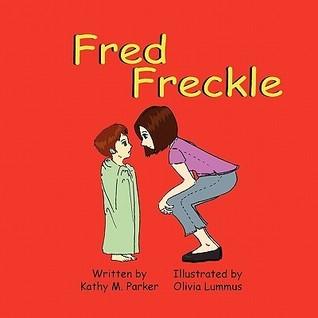 Fred Freckle Kathy M. Parker
