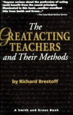 Great Acting Teachers and Their Methods  by  Richard Brestoff