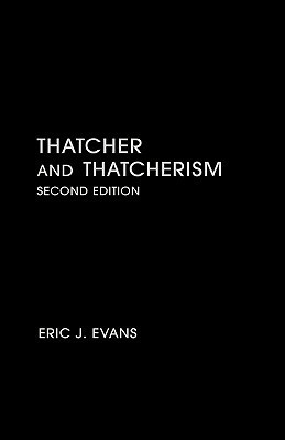 Thatcher and Thatcherism Eric J. Evans